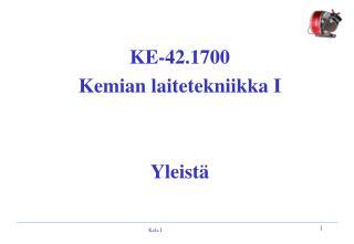 KE-42.1700  Kemian laitetekniikka I Yleistä