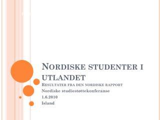Nordiske studenter i utlandet Resultater fra den nordiske rapport