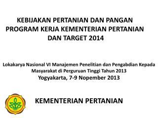 KEBIJAKAN PERTANIAN DAN PANGAN  PROGRAM KERJA KEMENTERIAN PERTANIAN  DAN TARGET 2014