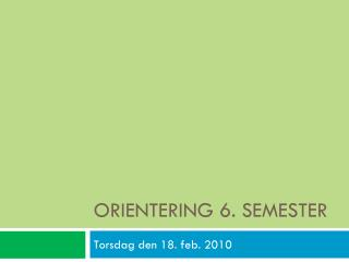 ORIENTERING 6. SEMESTER