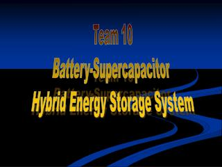 Team 10 Battery-Supercapacitor  Hybrid Energy Storage System