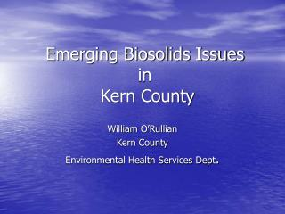 Emerging Biosolids Issues  in  Kern County