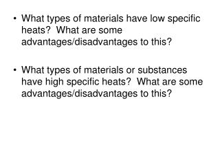 What types of materials have low specific heats?  What are some advantages/disadvantages to this?