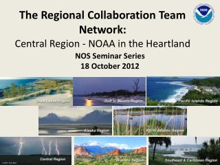 The Regional Collaboration Team Network:  Central  Region - NOAA in the Heartland