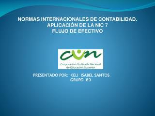 NORMAS INTERNACIONALES DE CONTABILIDAD.  APLICACI�N DE LA NIC 7 FLUJO DE EFECTIVO