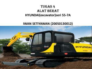 Tugas  4 ALAT BERAT HYUNDAI(excavator) seri  55-7A IWAN SETIYAWAN(20050130012)
