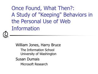 "Once Found, What Then?:   A Study of ""Keeping"" Behaviors in the Personal Use of Web Information"