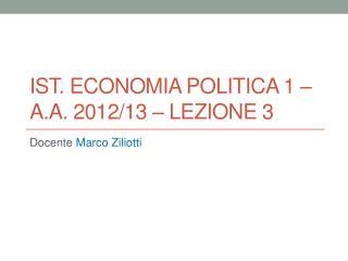 Ist. Economia POLITICA 1 – a.a. 2012/13 – Lezione 3