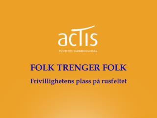 FOLK TRENGER FOLK