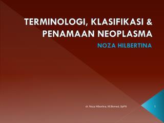 TERMINOLOGI, KLASIFIKASI & PENAMAAN NEOPLASMA