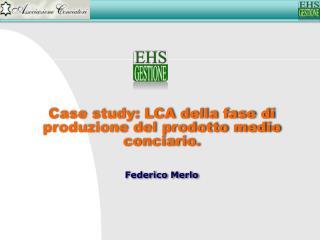 Case study: LCA della fase di produzione del prodotto medio conciario. Federico Merlo