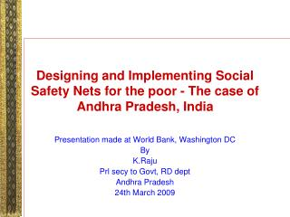 Designing and Implementing Social Safety Nets for the poor - The case of Andhra Pradesh, India