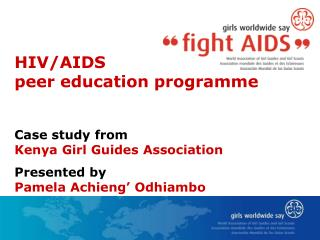 HIV/AIDS  peer education programme Case study from  Kenya Girl Guides Association