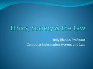 Ethics, Society & the Law