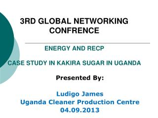 3RD GLOBAL NETWORKING CONFRENCE ENERGY AND RECP CASE STUDY IN KAKIRA SUGAR IN UGANDA