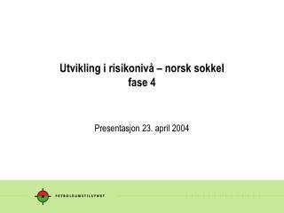 Utvikling i risikonivå – norsk sokkel fase 4