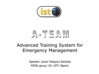 Advanced Training System for Emergency Management Speaker: Javier Vázquez-Salceda