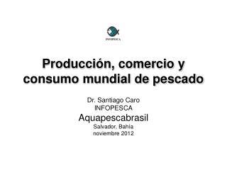 Producción, comercio y consumo mundial de pescado