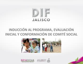 INDUCCIÓN AL PROGRAMA, EVALUACIÓN INICIAL Y CONFORMACIÓN DE COMITÉ SOCIAL