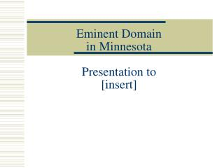 Eminent Domain  in Minnesota Presentation to  [insert]
