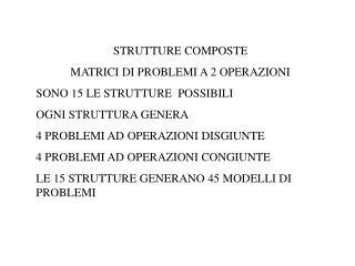 STRUTTURE COMPOSTE  MATRICI DI PROBLEMI A 2 OPERAZIONI SONO 15 LE STRUTTURE  POSSIBILI