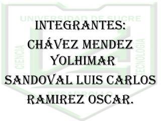 Integrantes: CHÁVEZ MENDEZ YOLHIMAR SANDOVAL LUIS CARLOS RAMIREZ OSCAR.