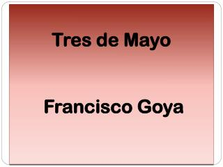 Tres  de Mayo  Francisco Goya