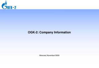 OGK-2 :  Company Information Moscow ,  November  2009