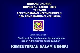 UNDANG-UNDANG  NOMOR 52  TAHUN  2009 TENTANG PERKEMBANGAN KEPENDUDUKAN  DAN PEMBANGUNAN KELUARGA
