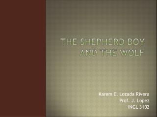 The Shepherd Boy  A nd  T he Wolf
