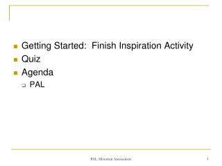 Getting Started:  Finish Inspiration Activity Quiz Agenda PAL