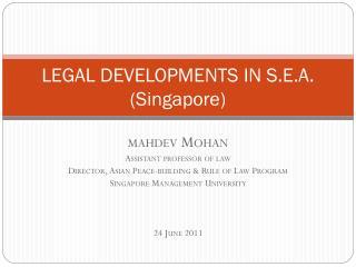 LEGAL DEVELOPMENTS IN S.E.A. (Singapore)