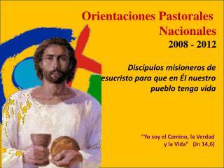 Orientaciones Pastorales  Nacionales 2008 - 2012