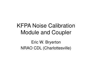 KFPA Noise Calibration Module and Coupler