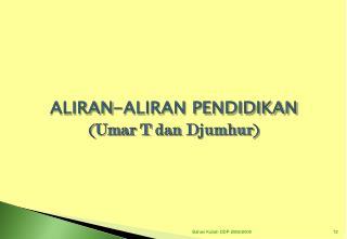 ALIRAN-ALIRAN PENDIDIKAN ( Umar  T  dan Djumhur )