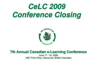 7th Annual Canadian e-Learning Conference June 17 - 19, 2009
