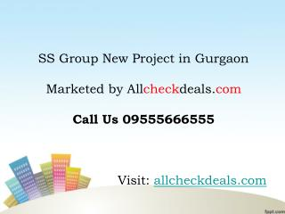 SS Group New Project in Gurgaon Call @ 09555666555