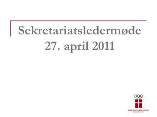 Sekretariatsledermøde 27. april 2011