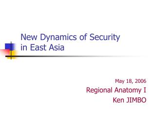 New Dynamics of Security  in East Asia