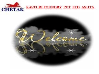 KASTURI FOUNDRY PVT .  LTD .  ASHTA .