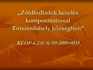 �Z�ldhullad�k kezel�s komposzt�l�ssal  T�tszerdahely k�zs�gben� KEOP-6.2.0/A/09-2009-0033