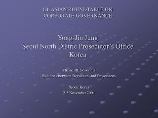 Theme III, Session 2 Relations between Regulators and Prosecutors Seoul, Korea 2-3 November 2004