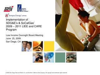 Implementation of SDG&E's & SoCalGas' 2009 – 2011 LIEE and CARE Program