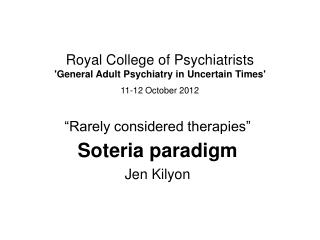 Royal College of Psychiatrists 'General Adult Psychiatry in Uncertain Times' 11-12 October 2012
