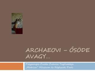 ArchaeOvi  –  Ősöde avagy…
