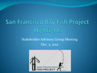 San Francisco Bay Fish Project  Highlights