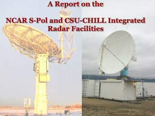 A Report on the NCAR S-Pol and CSU-CHILL Integrated Radar Facilities