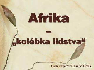 """Afrika  –  """"kolébka lidstva"""""""