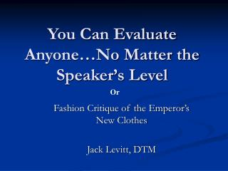 You Can Evaluate Anyone…No Matter the Speaker's Level