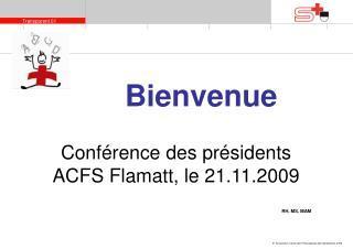 Conférence des présidents ACFS Flamatt, le 21.11.2009 RH, MS, MAM